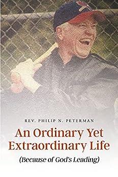 An Ordinary Yet Extraordinary Life: (Because of God's Leading) (English Edition) van [Rev. Philip N. Peterman]