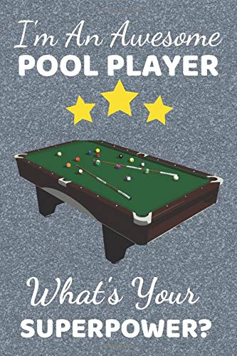 I'm An Awesome Pool Player What's Your Superpower?: Pool Gifts. This Pool Notebook / Pool Journal is 6x9in with 110+ lined ruled pages fun for ... Pool table accessories. Billiards gift ideas.