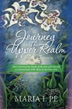 Journey to The Upper Realm: How I Survived the Deaths of My Sons and Learned to Communicate With Them on the Other Side