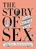 The Story of Sex: A Graphic History Through the Ages