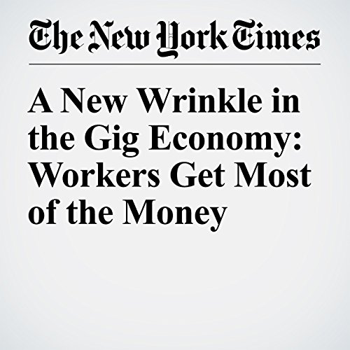 A New Wrinkle in the Gig Economy: Workers Get Most of the Money cover art