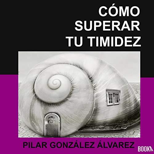 Cómo Superar Tu Timidez [How to Overcome Your Shyness] Audiobook By Pilar González Álvarez cover art
