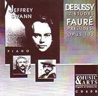 Debussy: Etudes 1 -12 / Faure: Preludes, Op. 103 by Jeffrey Swann