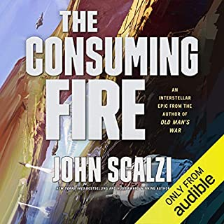 The Consuming Fire     The Interdependency, Book 2              Written by:                                                                                                                                 John Scalzi                               Narrated by:                                                                                                                                 Wil Wheaton                      Length: 8 hrs and 19 mins     150 ratings     Overall 4.6