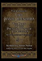 The Compleat Liber Pennae Praenumbra: The Book of the Pre-Shadowing of the Feather