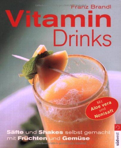 Vitamindrinks: Säfte und Shakes selbst gemacht mit Früchten und Gemüse