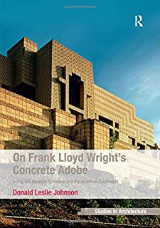 On Frank Lloyd Wright's Concrete Adobe: Irving Gill, Rudolph Schindler and the American Southwest