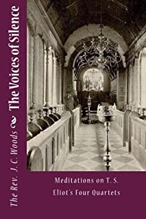 The Voices of Silence: Meditations on T. S. Eliot's Four Quartets