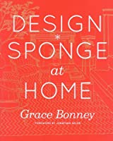 Design*Sponge at Home by Grace Bonney(2011-09-06)