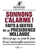 Sonnons l'alarme ! Faits & gestes de la présidenceHollande
