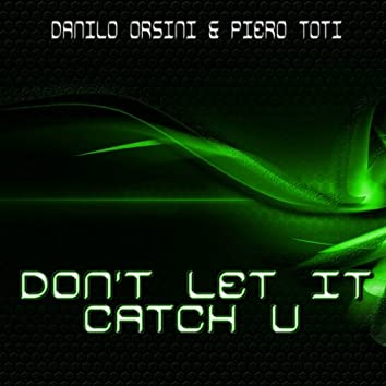 Don't Let It Catch U