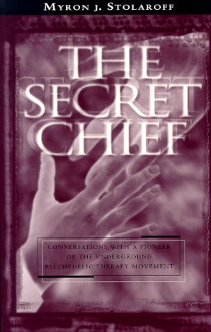 The Secret Chief: Conversations With a Pioneer of the Underground Psychedelic Therapy Movement