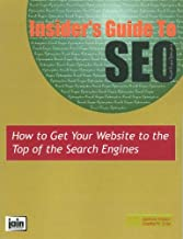 Insider's Guide To SEO: How To Get Your Website To The Top Of The Search Engines