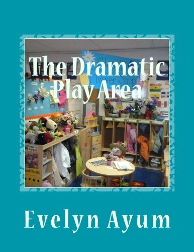 Compare Textbook Prices for The Dramatic Play Area: A Place Where  the Imagination is Transformed Play areas in a preschool classroom Volume 1  ISBN 9780966590166 by Ayum, Mrs Evelyn