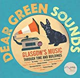 Dear Green Sounds - Glasgow's Music Through Time and Buildings: The Apollo, Glasgow Pavilion, Mono, Glasgow Royal Concert Hall, King Tut's Wah Wah Hut and More