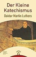 Der Kleine Katechismus Doktor Martin Luthers: Mit der Theologischen Erklaerung von Barmen 1934, einer Sammlung von Gebeten, biblischen Worten und Liedern sowie Uebersichten ueber das Kirchenjahr und die Buecher der Bibel