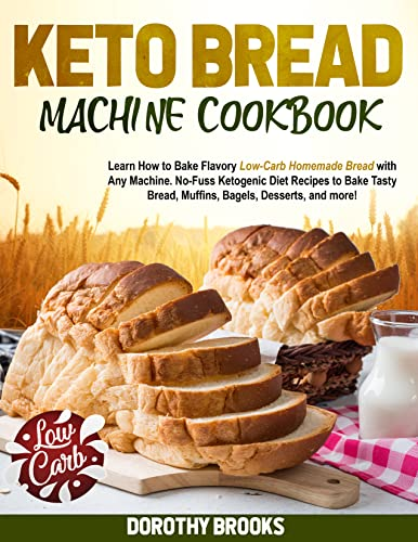 THE ULTIMATE KETO BREAD MACHINE COOKBOOK: Learn How to Bake Flavory Low-Carb Homemade Bread with Any Machine. No-Fuss Ketogenic Diet Recipes to Bake Tasty ... Desserts, and more! (English Edition)
