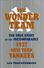 The Wonder Team: The True Story of the Incomparable 1927 New York Yankees (Sports and Culture Series)