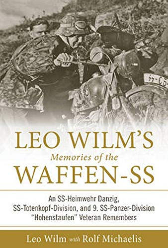 Leo Wilm's Memories of the Waffen-SS: An Ss-Heimwehr Danzig, Ss-Totenkopf-Division, and 9. Ss-Panzer-Division