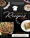 Copycat Recipes: A Step-by-Step Cookbook With Your Favorite Recipes From The Most Famous Restaurants. Learn How Easily to Make Some of Their Most popular Dishes at Home