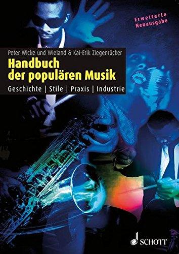 Handbuch der populären Musik: Geschichte - Stile - Praxis - Industrie
