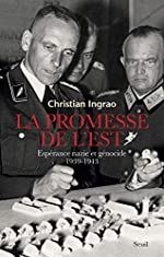La Promesse de l'Est. Espérance nazie et génocide (1939-1943) de Christian Ingrao