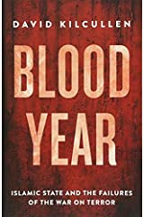 (Blood Year: Islamic State and the Failures of the War on Terror) [By: David Kilcullen] [Feb, 2016] Paperback