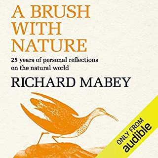 A Brush with Nature     25 Years of Personal Reflections on Nature              By:                                                                                                                                 Richard Mabey                               Narrated by:                                                                                                                                 Cameron Stewart                      Length: 8 hrs and 40 mins     34 ratings     Overall 4.4