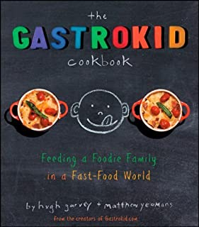 The Gastrokid Cookbook: Feeding a Foodie Family in a Fast-Food World by Yeomans, Matthew, Garvey, Hugh (2009) Hardcover