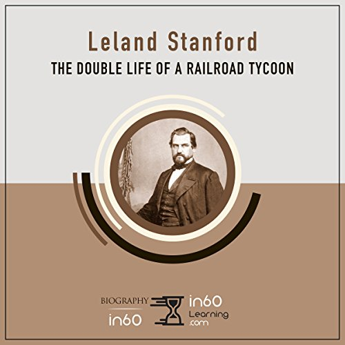 Leland Stanford: The Double Life of a Railroad Tycoon audiobook cover art