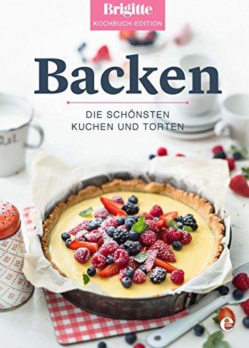 Brigitte Kochbuch-Edition: Backen: Die schönsten Kuchen und Torten (Brigitte Kochbuch-Edition(Gesamt))