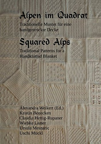 Alpen im Quadrat - Squared Alps: Traditionelle Muster für eine handgestrickte Decke - Traditional Patterns for a Handknitted Blanket
