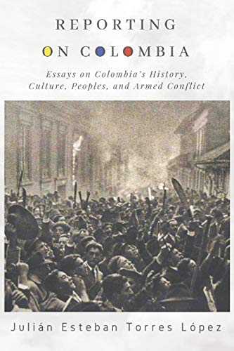 Reporting on Colombia: Essays on...