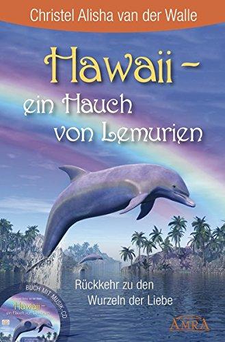 Hawaii - ein Hauch von Lemurien (Buch & CD): Rückkehr zu den Wurzeln der Liebe