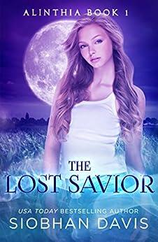 The Lost Savior: A Reverse Harem Paranormal Romance (Alinthia Book 1) by [Siobhan Davis, Kelly Hartigan (XterraWeb)]