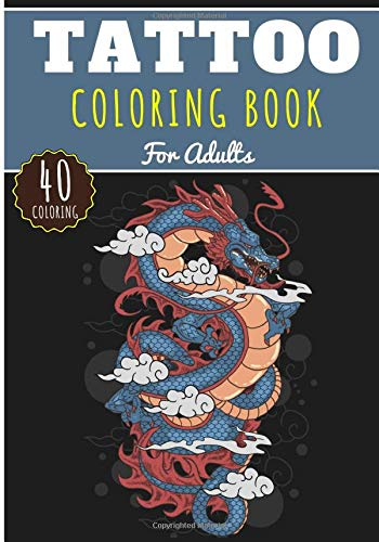 Tattoo Coloring Book: For Adults with 40 Unique Pages to Color on Model and Idea Tattoo and The Art of Tattoos | Ideal Anti Stress Activity and Relaxation at Home.