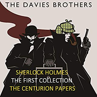 Sherlock Holmes - The Centurion Papers: The First Collection     Sherlock Holmes: The Centurion Papers Collection, Book 1              By:                                                                                                                                 The Davies Brothers                               Narrated by:                                                                                                                                 Stephen Doyle                      Length: 5 hrs and 8 mins     11 ratings     Overall 4.4