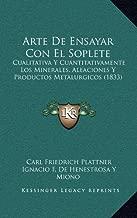 Arte de Ensayar Con El Soplete: Cualitativa y Cuantitativamente Los Minerales, Aleaciones y Productos Metalurgicos (1833)