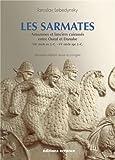 Les Sarmates - Amazones et lanciers cuirassés entre Oural et Danube (VIIe siècle avant J.C. - VIe siècle après J.C.)