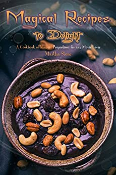 Magical Recipes to Delight: A Cookbook of Magical Proportions for any Movie Lover by [Martha Stone]