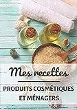 Mes Recettes Produits Cosmétiques et Ménagers: Carnet recette produit cosmétique | Carnet de recette à remplir | Bio fait maison | 100 fiches recette ... beauté | Nettoyant | Idée cadeau femme, maman
