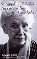 No Stone Unturned: The Life and Times of Maggie Kuhn 0345373731 Book Cover