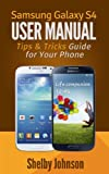 Samsung Galaxy S4 User Manual: Tips & Tricks Guide for Your Phone! (English Edition)