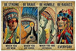 American Native Women Lovers Be Strong When You are Weak Be Poster Tin Sign Street Garage Home Bar Wall Decoration Crafts Metal Tin Sign 8x12 Inch