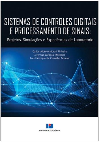 Sistemas de Controles Digitais e Processamento de Sinais. Projetos, Simulações e Experiências de Laboratório - Volume 1