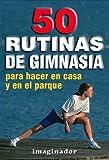 50 rutinas de gimnasia / 50 gymnastic routines: Para hacer en casa y en el parque/ to Do at Home and the Park