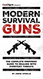 Modern Survival Guns: The Complete Preppers' Guide to Dealing With Everyday Threats