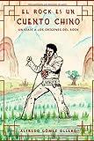 El rock es un cuento chino: Un viaje a los orígenes del rock...