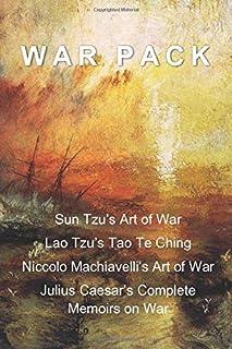 War Pack: Sun Tzu's Art of War, Lao Tzu's Tao Te Ching, Niccolo Machiavelli's Art of War, and Julius Caesar's Complete Mem...