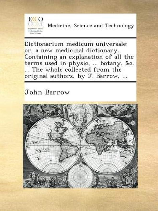発生器特権的追記Dictionarium medicum universale: or, a new medicinal dictionary. Containing an explanation of all the terms used in physic, ... botany, &c. ... The whole collected from the original authors, by J. Barrow, ...